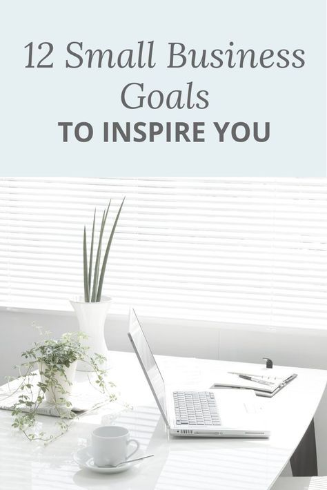 12 Small Business Goals to Inspire You