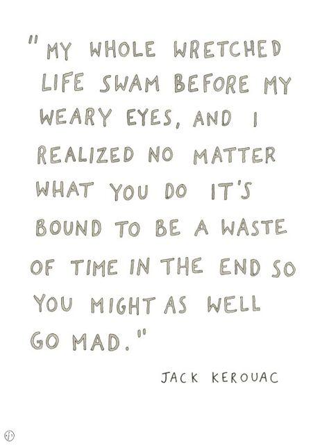 Top quotes by Jack Kerouac-https://s-media-cache-ak0.pinimg.com/474x/37/47/89/3747895d481c07eca54db5b6c72666e4.jpg