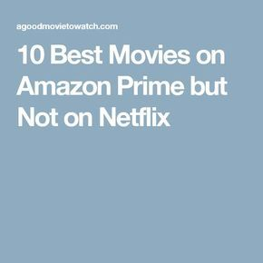 35 Best Movies That Amazon Prime Has But Netflix Doesn T Best