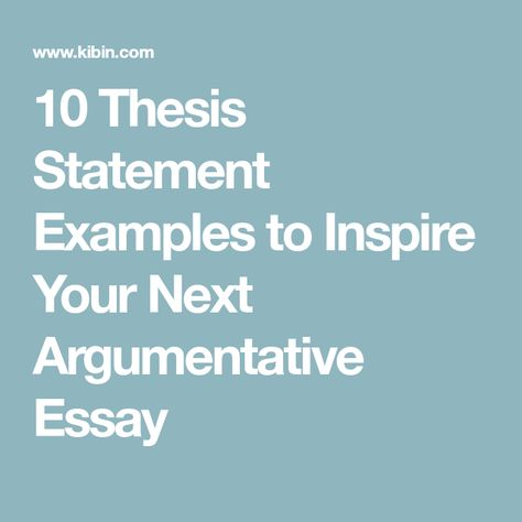 10 Thesi Statement Example To Inspire Your Next Argumentative Essay For Essays