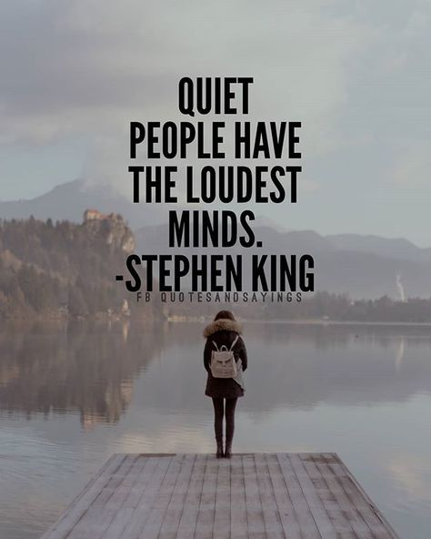 Quiet people have the loudest minds. -Stephen King Source by