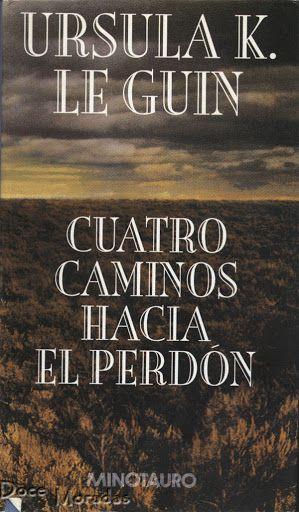 Cuatro Caminos Hacia El Perdon De Ursula Kroeber Le Guin Perdon Ciencia Ficcion Libros Libros