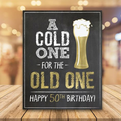 A Cold One for the Old One, Birthday Sign, Happy Birthday Sign, Funny Party Printable Husband 30th Birthday, 50th Birthday Party Ideas For Men, 50th Birthday Themes, 50th Birthday Party Decorations, Happy 25th Birthday, 50th Birthday Quotes, 50th Party, 30th Birthday Parties, Happy 50th