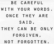 very good advice.... not just for words, actions too.
