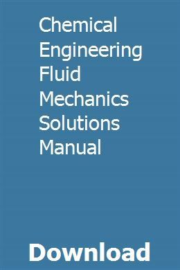 Chemical Engineering Fluid Mechanics Solutions Manual