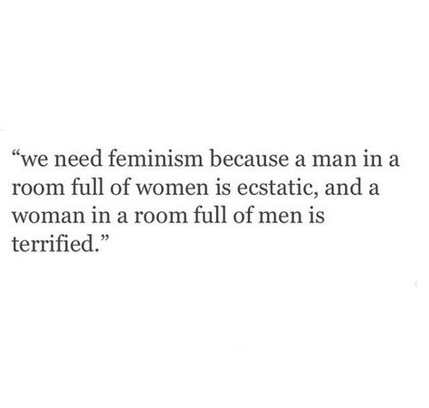 """Feminism is why there's only one female in the room. As opposed to many females in the room until a feminist points it out and demands """"equality"""""""