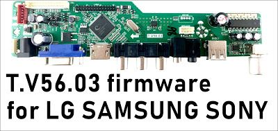 T V56 03 firmware software for LG SAMSUNG SONY logo and