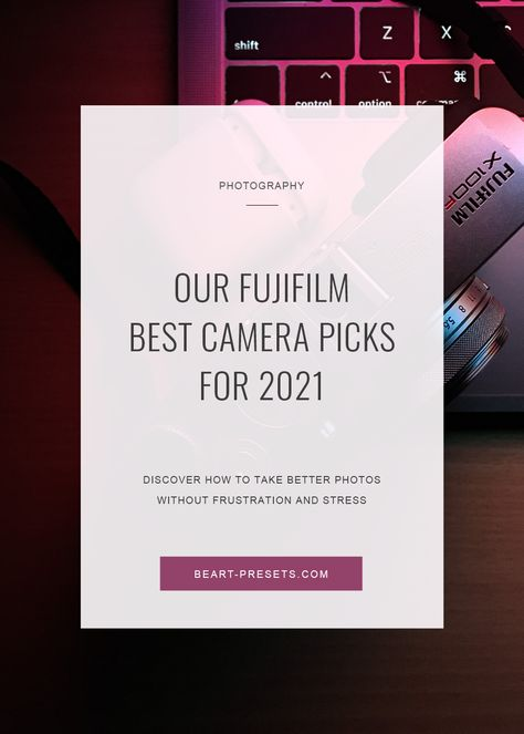 Our Fujifilm Best Camera Picks for 2021