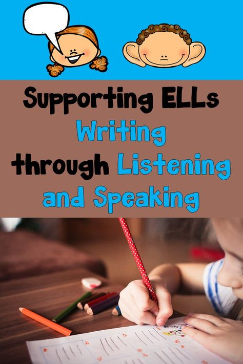 4 Ways to Support ELLs Writing through Listening and Speaking - A World of Language Learners