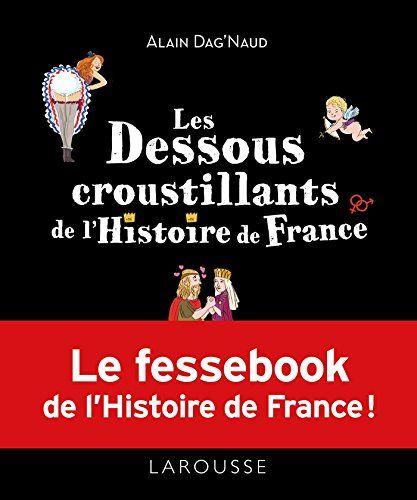 Les Dessous Croustillants De L Histoire De France En Ligne