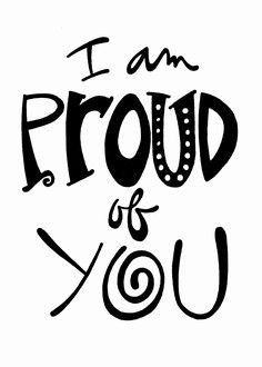 """""""I Am Proud Of You"""": Double-Matted in White, Plastic-Sleeved & Hand-Signed by the artist. 5x7 is $12 (+ shipping) 8x10 is $20 (+ shipping) 11x14 is $28 (+ shipping) www.VonGArt.com (Saying, Quote, Inspiration, Reminder, Life Lessons, Memories, Love, Family, Funny, Relationship, Bond, Friends, Single, Determination, Mom, Dad, Son, Daughter, Baby, Graduation Gift, Pride, Motivational, Bucket List, Art, Tattoo)"""