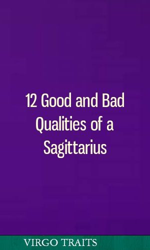 12 Good And Bad Qualities Of A Sagittarius Zodiacsigns Aries Pisces Taurus Sagittarius Virgo Traits