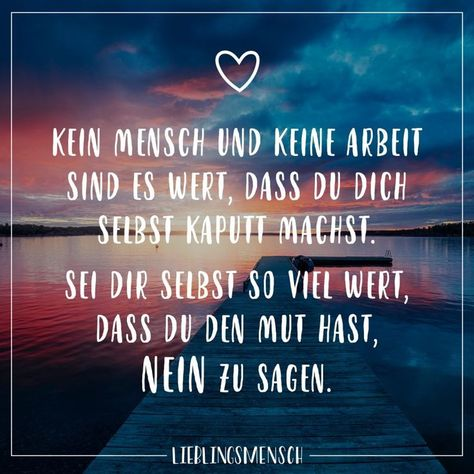 No man and no work are worth your while ...- Kein Mensch und keine Arbeit sind es wert, dass du dich selbst kaputt machst. Sei dir selbst so viel wert, dass du den Mut hast, Nein zu sagen  Visual Statements®️ No man or work is worth destroying yourself. Be yourself worth so much that you have the courage to say no. Sayings / Quotes / Quotes / Favorite People / Friendship / Relationship / Love / Family / Profound / Funny / Beautiful / Thinking   -#fashionjewelrychoker #fashionjewelryearrings #fa