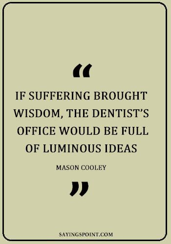 Dentist Quotes Dentist Humor Dentist Quotes Dentist
