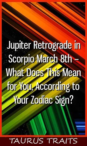 Jupiter Retrograde in Scorpio March 8th – What Does This