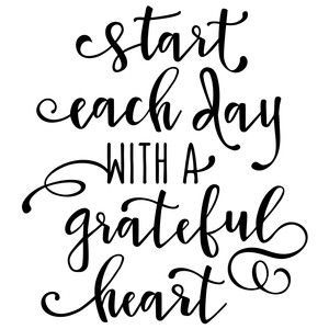 Silhouette Design Store: Start Each Day With A Grateful Heart Gratitude Quotes, Positive Quotes, Motivational Quotes, Inspirational Quotes, Sign Quotes, Grateful Heart, Romantic Love Quotes, Silhouette Design, Family Quotes