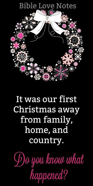 When We Spent Our First Christmas Away From Home Family And Country We Weren T Expecting Christmas Away From Home Quotes Bible Love Christmas Away From Home