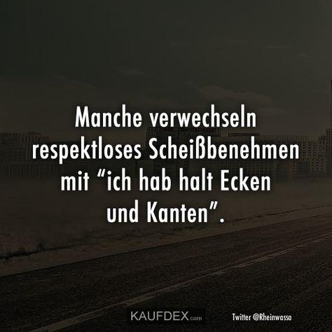 """Manche verwechseln respektloses Scheißbenehmen mit """"ich hab halt Ecken und Kanten""""."""