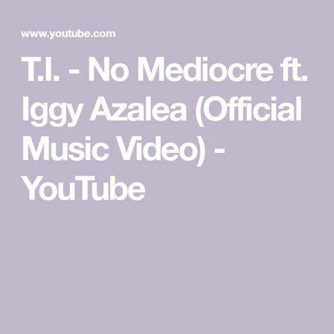 T I No Mediocre Ft Iggy Azalea Official Music Video Youtube Youtube Videos Music Iggy Azalea Music Videos