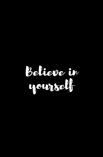 Believe In Yourself Quote Poster By Brunohurt In 2021 Believe In Yourself Quotes Be Yourself Quotes Believe Quotes Cool black and white wallpaper quotes