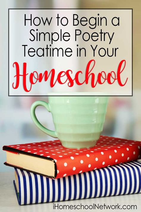 How to Begin a Simple Poetry Teatime in Your Homeschool - iHomeschool Network Poetry Books For Kids, Poetry Lessons, Math Lessons, Poetry Activities, Teaching Skills, Home Schooling, Fun Learning, Tea Time, Writing Rubrics