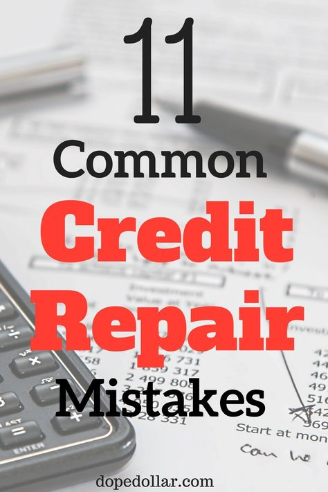 Fix Bad Credit: 10 Common Credit Repair Mistakes You're Making