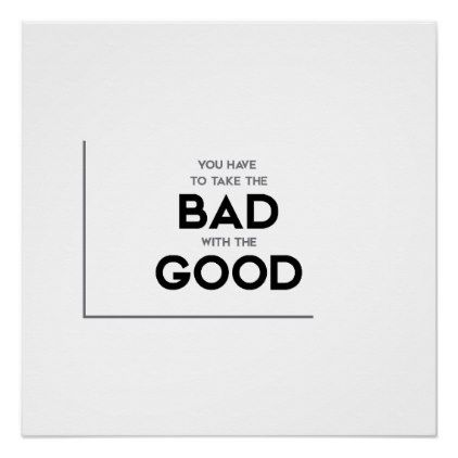 Modern Quotes Take The Bad With The Good Poster Gift Idea Custom Quote Posters Modern Quotes Quotes