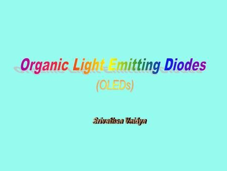 Outline 1 Chronology Of Display Technology 2 Advantages Of Leds 3 Definition Of Oled 4 Principles Of Op Semiconductor Materials Light Emitting Diode Diodes