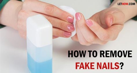 How To Remove Fake Nails Take Off Acrylic Nails Remove Acrylic Nails Remove Fake Nails