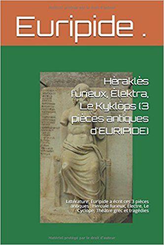 Amazon Fr Herakles Furieux Elektra Le Kyklops 3 Pieces Antiques D Euripide Litterature Euripide A Ecrit Ces 3 Pi Theatre Grec Euripide Piece De Theatre