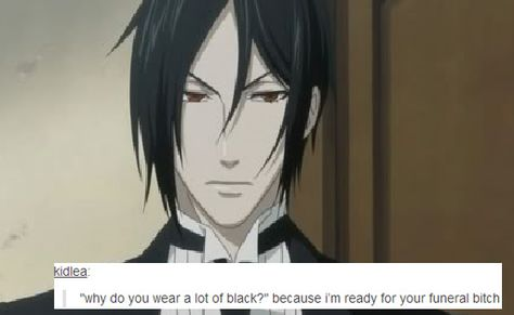 I actually wear a lot of black because it's the custom attire for the Phantomhive butlers.
