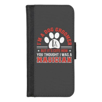 Dog Groomer Cute How You Thought I Was Magician Do Iphone Wallet Case Zazzle Com Iphone Wallet Case Iphone Wallet The Magicians