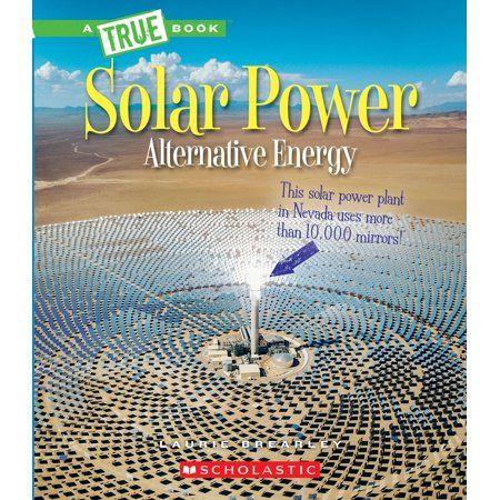 A True Book Alternative Energy Solar Power Capturing The Sun S Energy A True Book Alternative Energy Paperback Walmart Com In 2020 Solar Power Alternative Energy Energy Transformations