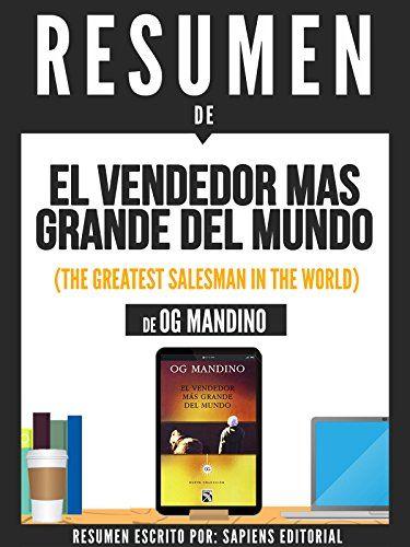 Resumen De El Vendendor Mas Grande Del Mundo The Greatest Salesman In The World De Og Mandino Spanish Edition By Libros En Espanol Libros Emprendedor