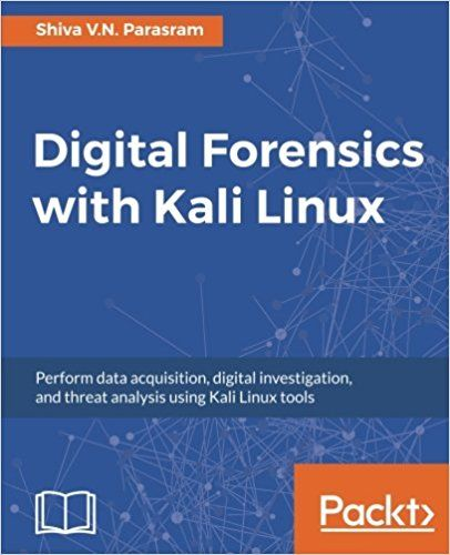 Digital Forensics With Kali Linux Perform Data Acquisition Digital Investigation And Threat Analysis Using Kali Linux Tool Kali Linux Tutorials Linux Arcore
