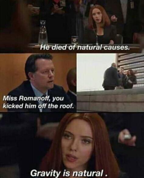He died of natural causes. Gravity. Natasha Romanoff
