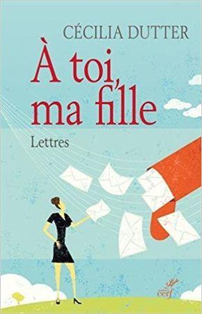 Amazon Fr A Toi Ma Fille Lettres Cecilia Dutter Livres Livre Lettre A Fille