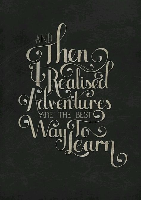 And then I realised adventures are the best way to learn
