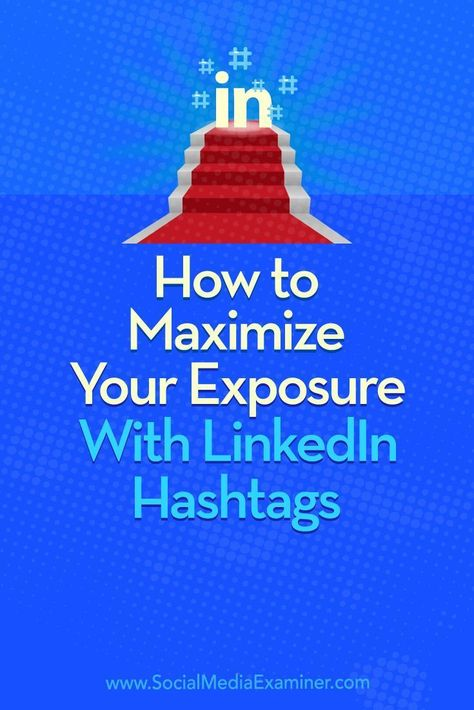 How to Maximize Your Exposure With LinkedIn Hashtags : Social Media Examiner
