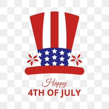 4th Of July Independence Day Of America United States Of America Hat July 4th Clipart 4th Of July Independence Day America Png And Vector With Transparent Ba America Independence Day Independence