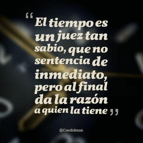 """""""El #Tiempo es un juez tan sabio, que no sentencia de inmediato, pero al final da la razón a quien la tiene"""". @candidman #Frases #Reflexion #Candidman"""