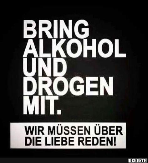 Bring Alkohol und Drogen mit.. | Lustige Bilder, Sprüche, Witze, echt lustig