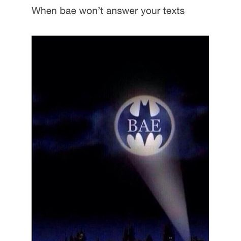 When Bae Doesnt Even Answer The Bat Symbol Funny Pinterest