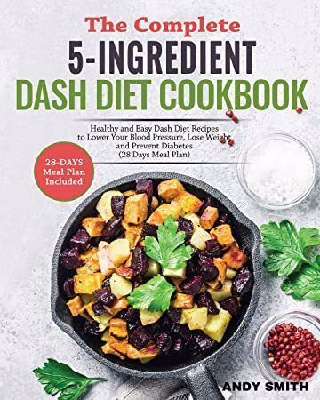 Kindle The Complete 5 Ingredient Dash Diet Cookbook Healthy And