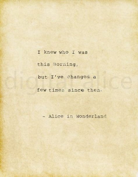 """I knew who I was this morning, but Ive changed a few times since then."" -Alice in Wonderland watermark will not appear in your download. Check out my other typewriter quote prints here:"