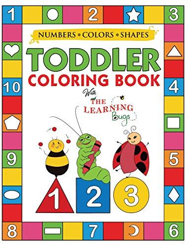 My Numbers Colors And Shapes Toddler Coloring Book With The Learning Bugs Fun Children S Activity Col Toddler Coloring Book Toddler Books Kids Activity Books