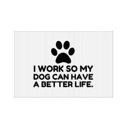 Work So My Dog Sign Zazzle Com Dog Signs Funny Dog Signs