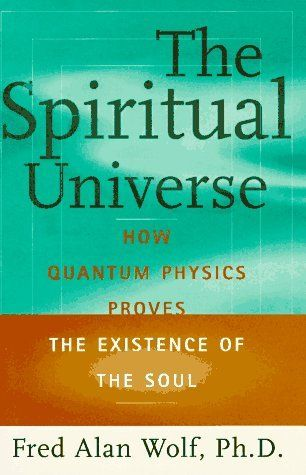 Fred Alan Wolf brings the most modern perspective of quantum physics to the most ancient questions of religion and philosophy. My favorite book! I Love Books, Good Books, Books To Read, My Books, Reading Lists, Book Lists, Quantum Physics, Spirituality Books, After Life