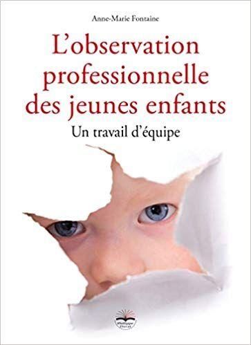 Amazon Fr L Observation Professionnelle Des Jeunes Enfants Un Travail D Equipe Anne Marie Font Jeunes Enfants Education Petite Enfance Psychologie Enfant