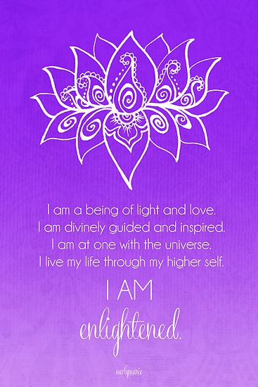 Crown Chakra Affirmation - I Am A Being Of Light And Love - I Am Divinely Guided And Inspired - I Am At One With The Universe - I Live My Life Through My Higher Self - I Am Enlightened!